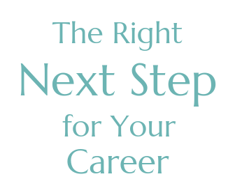 The Right Next Step For Your Career
